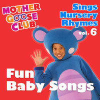Mother Goose Club - Mother Goose Club Sings Nursery Rhymes, Vol. 6: Fun Baby Songs