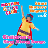 Mother Goose Club - Mother Goose Club Sings Nursery Rhymes, Vol. 8: Children's Sing Along Songs