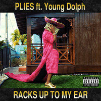 Plies - Racks Up to My Ear (feat. Young Dolph) (Explicit)