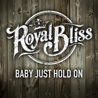 Royal Bliss - Baby Just Hold On