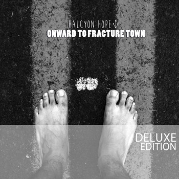 Halcyon Hope - Onward to Fracture Town (Deluxe)