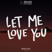DJ Snake - Let Me Love You (With You. Remix)