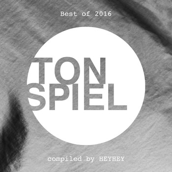 Various Artists - Best of TONSPIEL 2016 (compiled by HEYHEY)