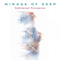 Mirage Of Deep - Subliminal Perception