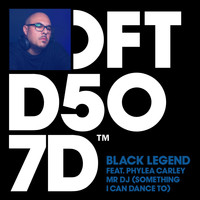 Black Legend - Mr DJ (Something I Can Dance To) [feat. Phylea Carley]