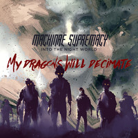 Machinae Supremacy - My Dragons Will Decimate