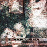 Jim Hall - All the Fabulous Masters