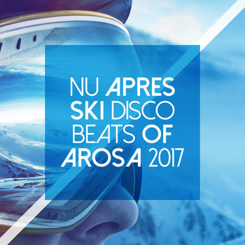 Various Artists - Nu Après Ski Disco Beats of Arosa 2017