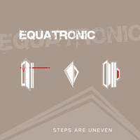 EQUATRONIC - Steps Are Uneven