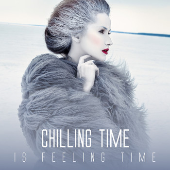 Various Artists - Chilling Time Is Feeling Time