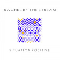 Rachel by the Stream - Situation Positive