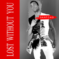 Gantcho - Lost Without You