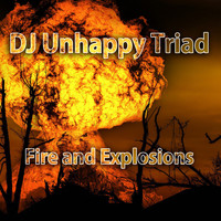 DJ Unhappy Triad - Fire and Explosions