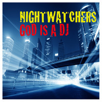 Nightwatchers - God Is A DJ