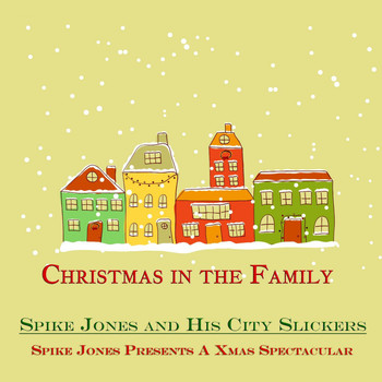 Spike Jones & His City Slickers - Spike Jones Presents a Xmas Spectacular (Christmas in the Family)
