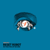 Reset Robot - In The Eyes Of No One