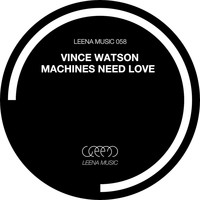 Vince Watson - Machines Need Love