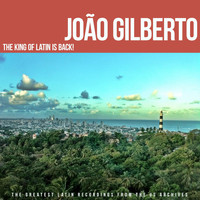Joao Gilberto - The King Of Latin Is Back!