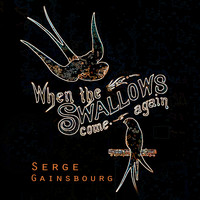 Serge Gainsbourg - When The Swallows come again