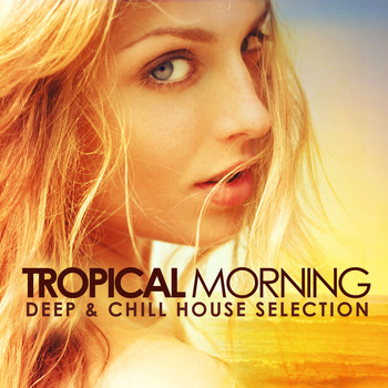 Various Artists - Tropical Morning (Deep & Chill House Selection)