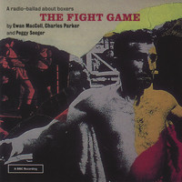 Ewan MacColl - The Fight Game