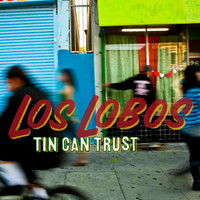 Los Lobos - Tin Can Trust