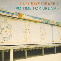 Last Days Of April - No Time for Dreams