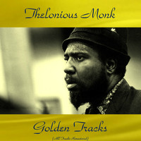 Thelonious Monk - Thelonious Monk Golden Tracks (All Tracks Remastered)