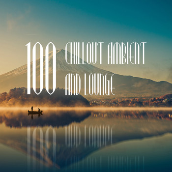 Various Artists - 100 Chillout Ambient and Lounge
