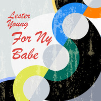 Lester Young - For My Babe