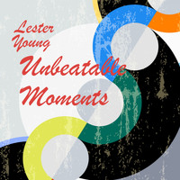 Lester Young - Unbeatable Moments