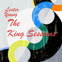 Lester Young - The King Sessions
