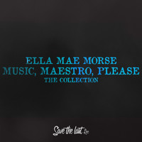 Ella Mae Morse - Music, Maestro, Please (The Collection)