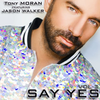 Tony Moran & Jason Walker - Say Yes (The Remixes, Vol. 3)