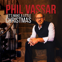 Phil Vassar - Let's Make a Little Christmas