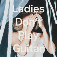 Tennis - Ladies Don't Play Guitar