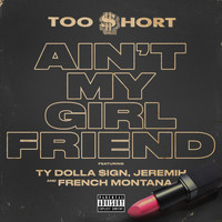 Too $hort - Ain't My Girlfriend (feat. Ty Dolla $ign, Jeremih & French Montana) (Explicit)