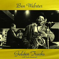 Ben Webster - Ben Webster Golden Tracks (All Tracks Remastered)