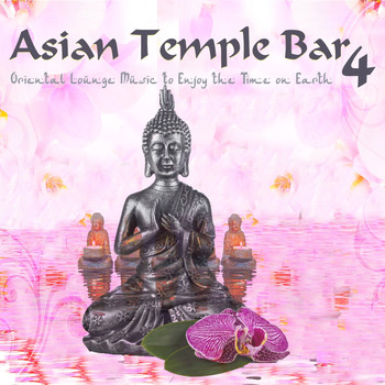 Various Artists - Asian Temple Bar 4 - Oriental Lounge Music to Enjoy the Time on Earth