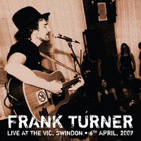 Frank Turner - Sleep Is for the Week: Tenth Anniversary Edition (Live from the Vic, Swindon, 6th April 2007 [Explicit])