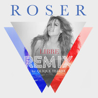 Roser - Libre (Remix By Quique Tejada)