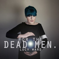 Lucy Ward - For the Dead Men