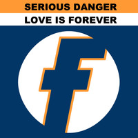 Serious Danger - Love Is Forever