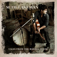 Seth Lakeman - Tales from the Barrel House (Bonus Track Version)