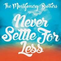 The Montgomery Brothers - Never Settle for Less