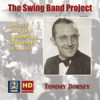 Tommy Dorsey - The Swing Band Project, Vol. 1: Tommy Dorsey – Jammin' with the Sentimental Gentleman of Swing (2017 Remaster)