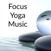 Yoga, Relaxation And Meditation, Yoga Namaste - Focus Yoga Music