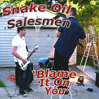 The Snake Oil Salesmen - Blame It on You
