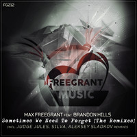Max Freegrant feat. Brandon Hills - Sometimes We Need To Forget (The Remixes)