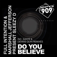 Marshall Jefferson & Full Intention presents Sleezy D - Do You Believe (Sante & Dennis Quin Remixes)